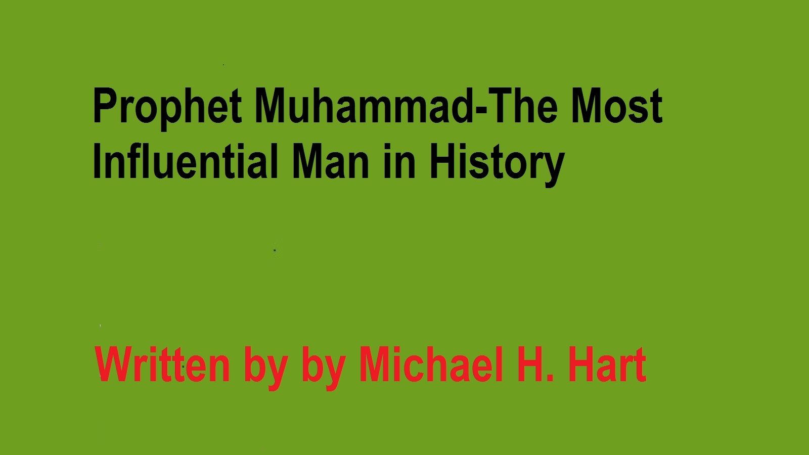 Prophet Muhammad-The Most Influential Man in History