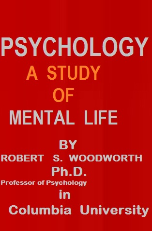Psychology a Study of Mental Life by Robert S. Wood worth